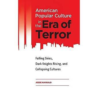 La Cultura Popular estadounidense en la Era del Terror caer cielo oscuro caballeros culturas levantamiento y colapsadas por Kavadlo y Jesse