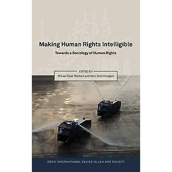 Making Human Rights Intelligible by Edited by Mikael Rask Madsen & Edited by Gert Verschraegen