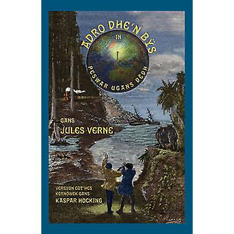 Adro dhen Bs in Peswar Ugans Ddh Around the World in Eighty Days in Cornish by Verne & Jules