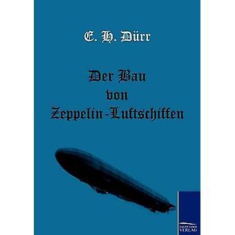 Der Bau von ZeppelinLuftschiffen by Drr & E. H.