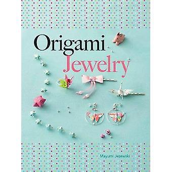 Origami Jewelry by Mayumi Jezewski - 9780486805641 Book