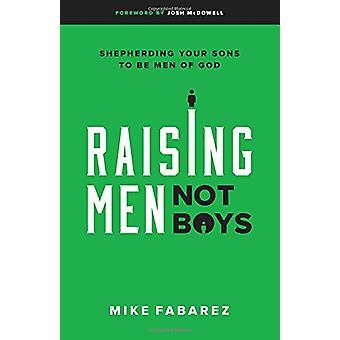 Raising Men - Not Boys by Mike Fabarez - 9780802416575 Book