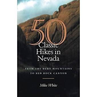 50 Classic Hikes in Nevada - From the Ruby Mountains to Red Rock Canyo