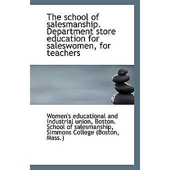 The School of Salesmanship. Department Store Education for Saleswomen