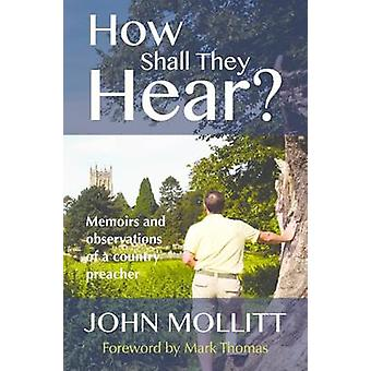 How Shall They Hear? - Memoirs and Observations of a Country Preacher