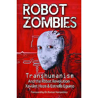 Robot Zombies - Transhumanism and the Robot Revolution by Xaviant Haze