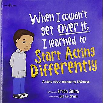 When I Couldn't Get Over It - I Learned to Start Acting Differently -