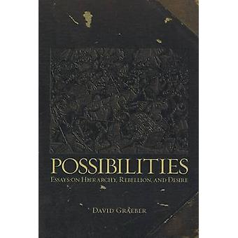 Possibilities - Essays on Hierarchy - Rebellion and Desire by David Gr