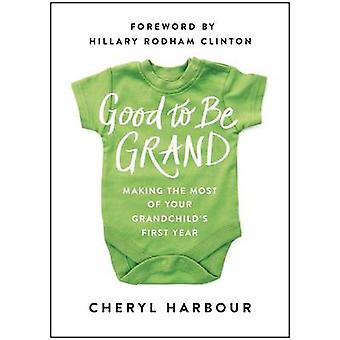 Good to be Grand - Making the Most of Your Grandchild's First Year by