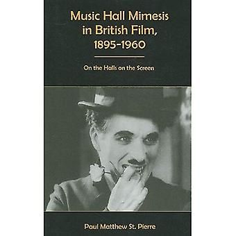 Music Hall Mimesis in British Film, 1895-1960: On the Halls on the Screen