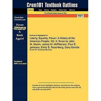 Outlines  Highlights for Liberty Equality Power A History of the American People Vol. II Since by John M. Murrin James M. McPherson Paul E. Johnson Emily S. Rosenberg Gary Gerstle by Cram101 Textbook Reviews