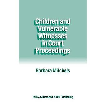 Children and Vulnerable Witnesses in Court Proceedings by Barbara Mitchels