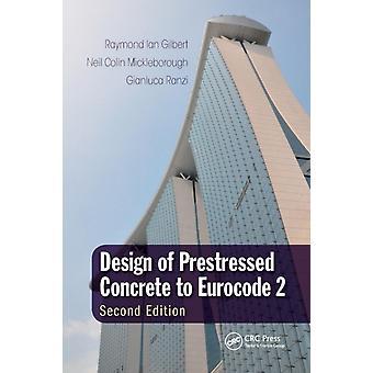 Design von Prestressed Concrete to Eurocode 2 von Raymond Ian Gilbert