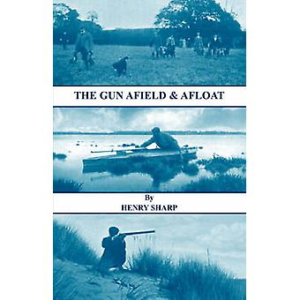 The Gun  Afield  Afloat History of Shooting Series  Game  Wildfowling by Sharp & Henry
