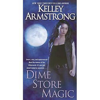 Dime Store Magic by Kelley Armstrong - 9780345536839 Book