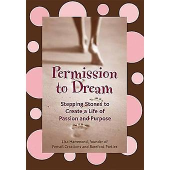 Permission to Dream  Write Collage and Play Your Way to Living the Life of Your Dreams by Lisa Hammond