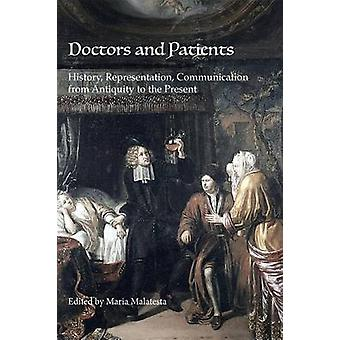 Doctors and Patients History Representation Communication from Antiquity to the Present by Malatesta & Maria