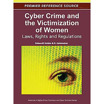 Cyber Crime and the Victimization of Women Laws Rights and Regulations by Halder & Debarati