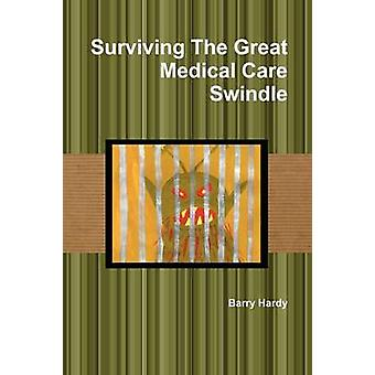 Surviving the Great Medical Care Swindle by Hardy & Barry