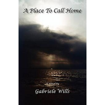 A Place to Call Home by Wills & Gabriele