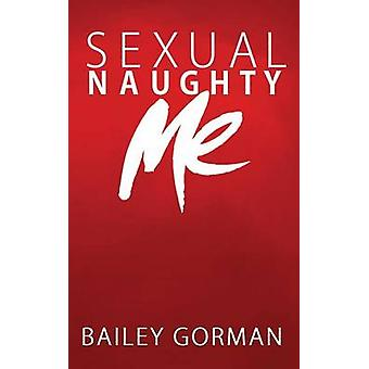 Sexual Naughty Me by Gorman & Bailey