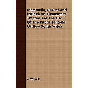 Mammalia Recent And Extinct An Elementary Treatise For The Use Of The Public Schools Of New South Wales by Scott & A. W.