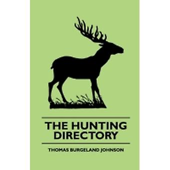The Hunting Directory  A Compendious View Of The Ancient And Modern Systems  The Chase The Method Of Breeding And Managing The Various Kinds Of Hounds Particularly Fox Hounds Their Diseases with by Johnson & Thomas Burgeland