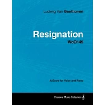 Ludwig Van Beethoven  Resignation  Woo149  A Score Voice and Piano by Beethoven & Ludwig Van