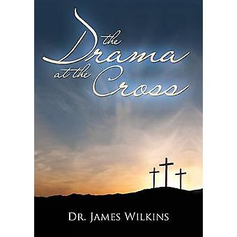 The Drama at the Cross by Wilkins & James