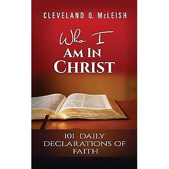 Who I Am In Christ 101 Daily Declarations Of Faith by McLeish & Cleveland O.