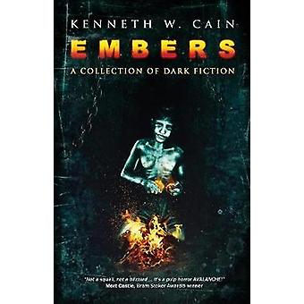 Embers A Collection of Dark Fiction by Cain & Kenneth W.