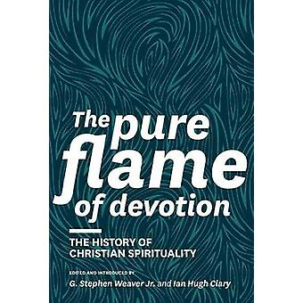 The Pure Flame of Devotion The History of Christian Spirituality Hc by Weaver & G. Stephen