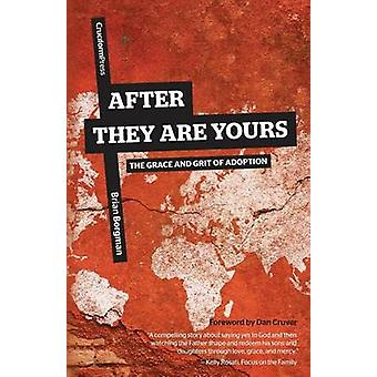 After They Are Yours The Grace and Grit of Adoption by Borgman & Brian