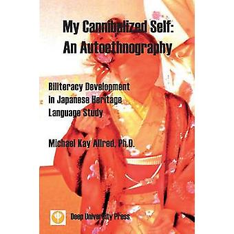My Cannibalized Self An Autoethnography  Biliteracy Development  in Japanese Heritage Language Study by Allred & Michael Kay
