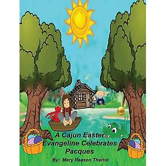 A Cajun Easter Evangeline Celebrates Pacques by Theriot & Mary Reason