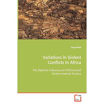 Variations in Violent Conflicts in Africa  The Relative Influence of Political and Environmental Factors by Karbo & Tony