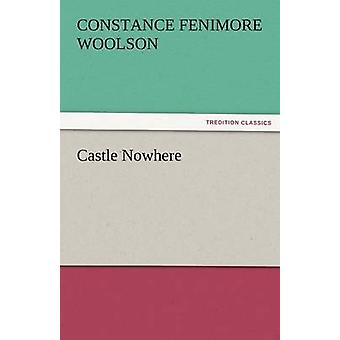 Castle Nowhere by Woolson & Constance Fenimore