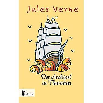 Der Archipel in Flammen by Verne & Jules