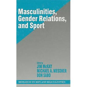 Masculinities Gender Relations and Sport by McKay & Jim