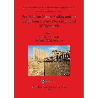 PreIslamic South Arabia and its Neighbours New Developments of Research by Arbach & Mounir