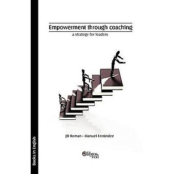 Empowerment Through Coaching a Strategy for Leaders by Roman & Jd