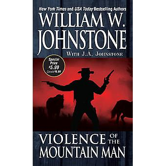 Violence of the Mountain Man von William W Johnstone & J A Johnstone