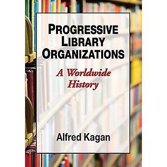 Progressive Library Organizations - A Worldwide History by Alfred Kaga
