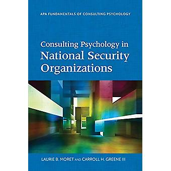 Consulting Psychology in National Security Organizations by Laurie B.