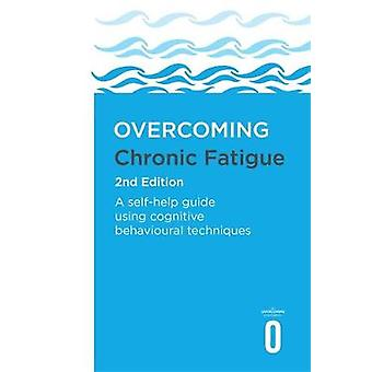 Overcoming Chronic Fatigue 2nd Edition - A self-help guide using cogni