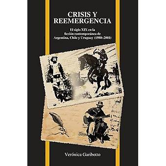 Crisis y Reemergencia - El Siglo XIX en la Ficcion Contemporanea de Ar