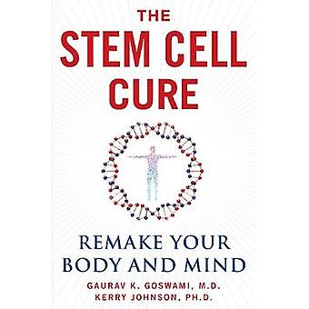 Stem Cell Cure - Remake Your Body and Mind by Gaurav K. Goswami - 9781