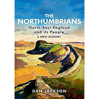 The Northumbrians - North-East England and Its People - A New History b