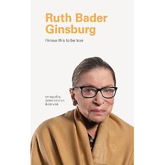 I Know This to Be True - Ruth Bader Ginsburg by Chronicle Books - 9781