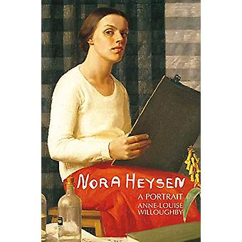 Nora Heysen - A Portrait by Anne-Louise Willoughby - 9781925815207 Book